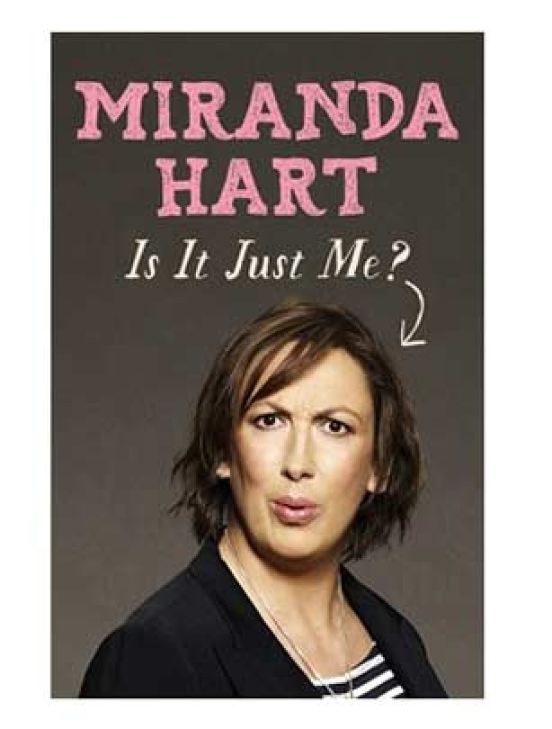 Miranda Hart Is it Just Me? Miranda Hart