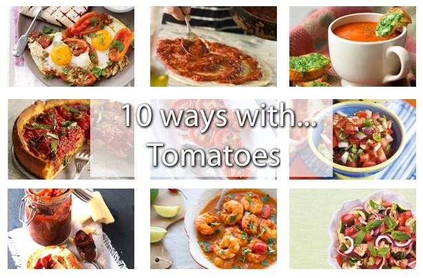 10 ways with tomatoes